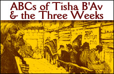 ABCs of Tisha B'Av & the Three Weeks